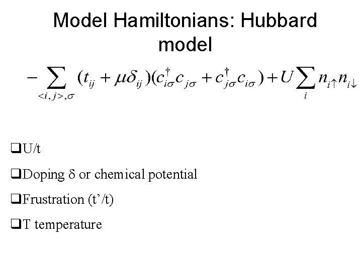 Model Hamiltonians: Hubbard model q. U/t q. Doping d or chemical potential q. Frustration