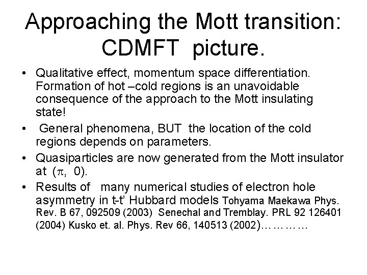 Approaching the Mott transition: CDMFT picture. • Qualitative effect, momentum space differentiation. Formation of