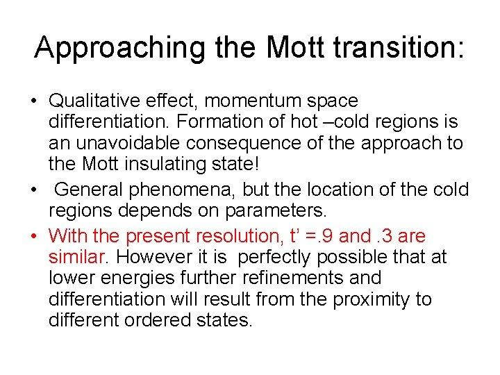 Approaching the Mott transition: • Qualitative effect, momentum space differentiation. Formation of hot –cold