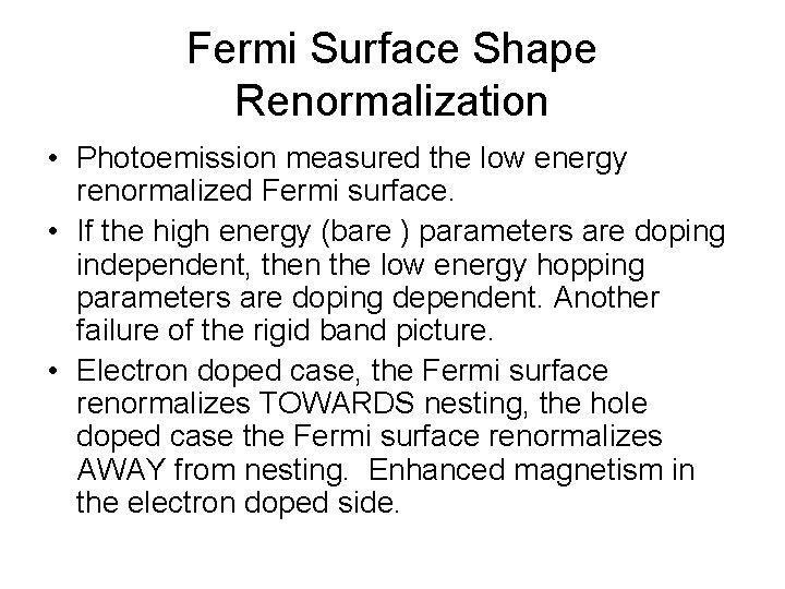 Fermi Surface Shape Renormalization • Photoemission measured the low energy renormalized Fermi surface. •
