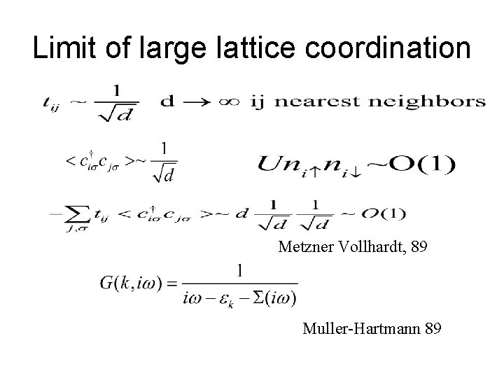 Limit of large lattice coordination Metzner Vollhardt, 89 Muller-Hartmann 89