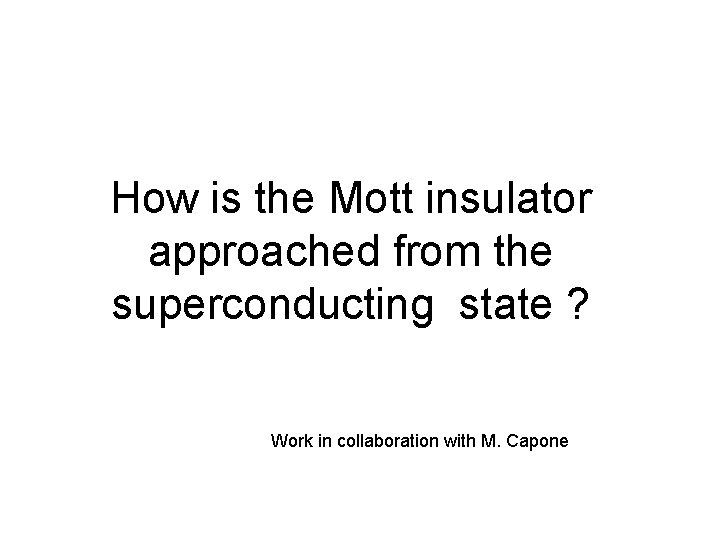How is the Mott insulator approached from the superconducting state ? Work in collaboration
