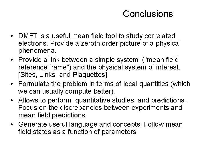 Conclusions • DMFT is a useful mean field tool to study correlated electrons. Provide