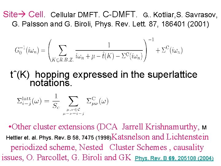 Site Cellular DMFT. C-DMFT. Kotliar, S. Savrasov, G. Palsson and G. Biroli, Phys. Rev.