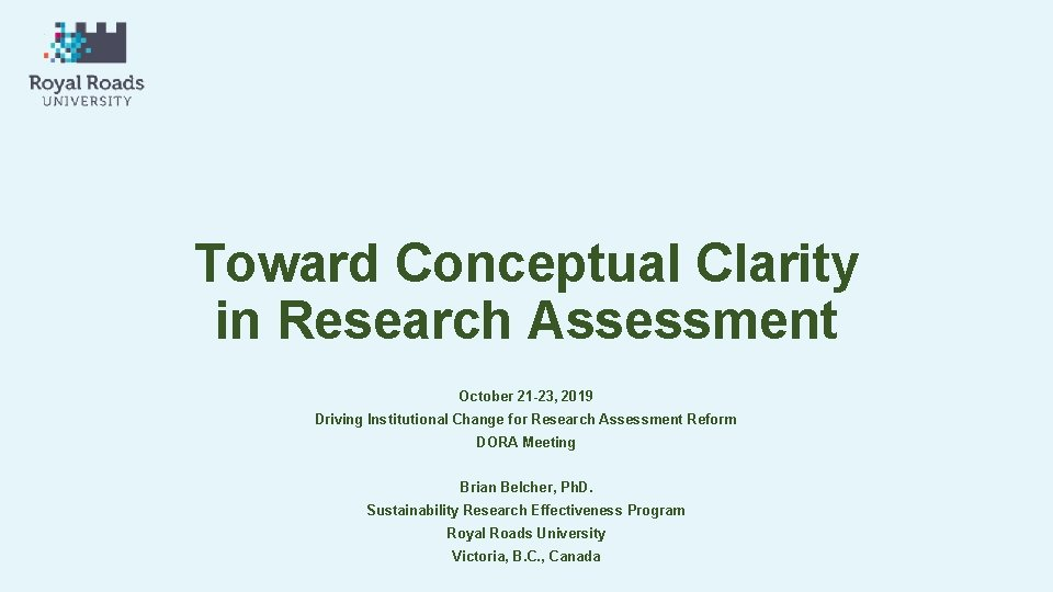 Toward Conceptual Clarity in Research Assessment October 21 -23, 2019 Driving Institutional Change for