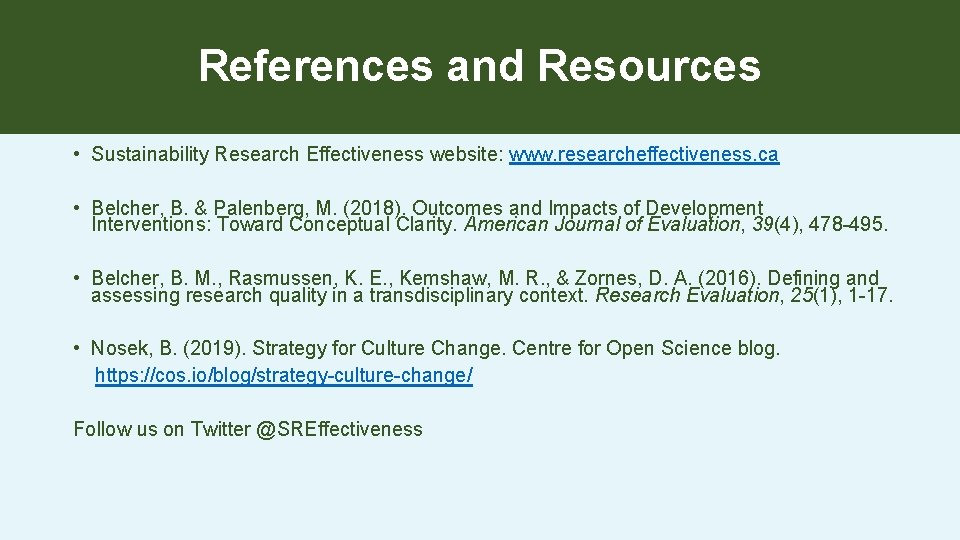 References and Resources • Sustainability Research Effectiveness website: www. researcheffectiveness. ca • Belcher, B.