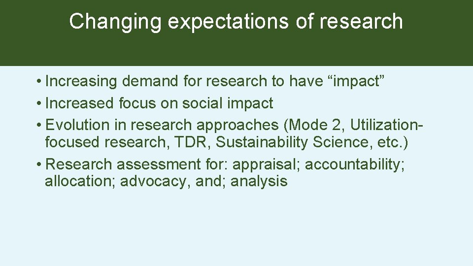"""Changing expectations of research • Increasing demand for research to have """"impact"""" • Increased"""