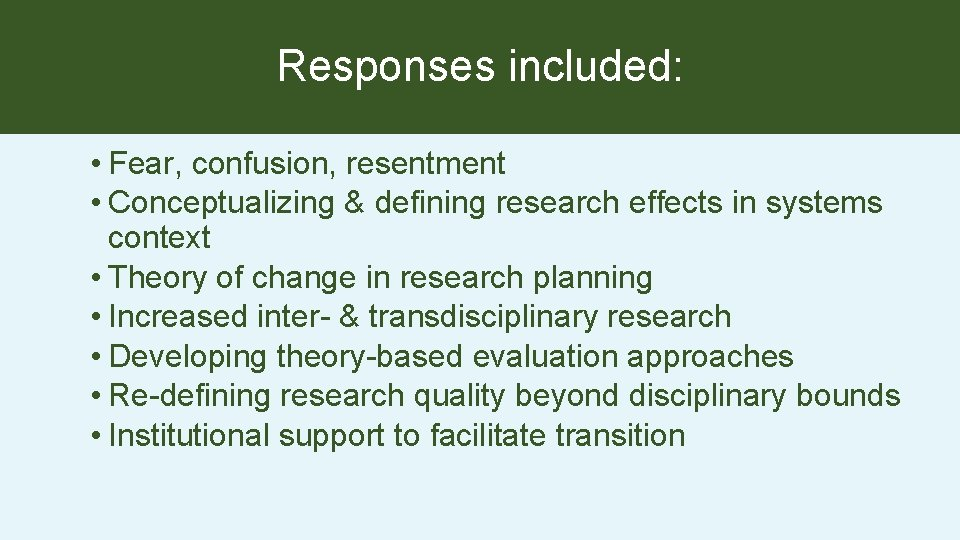 Responses included: • Fear, confusion, resentment • Conceptualizing & defining research effects in systems