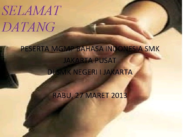 SELAMAT DATANG PESERTA MGMP BAHASA INDONESIA SMK JAKARTA PUSAT DI SMK NEGERI I JAKARTA