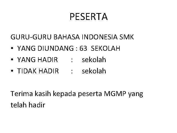 PESERTA GURU-GURU BAHASA INDONESIA SMK • YANG DIUNDANG : 63 SEKOLAH • YANG HADIR