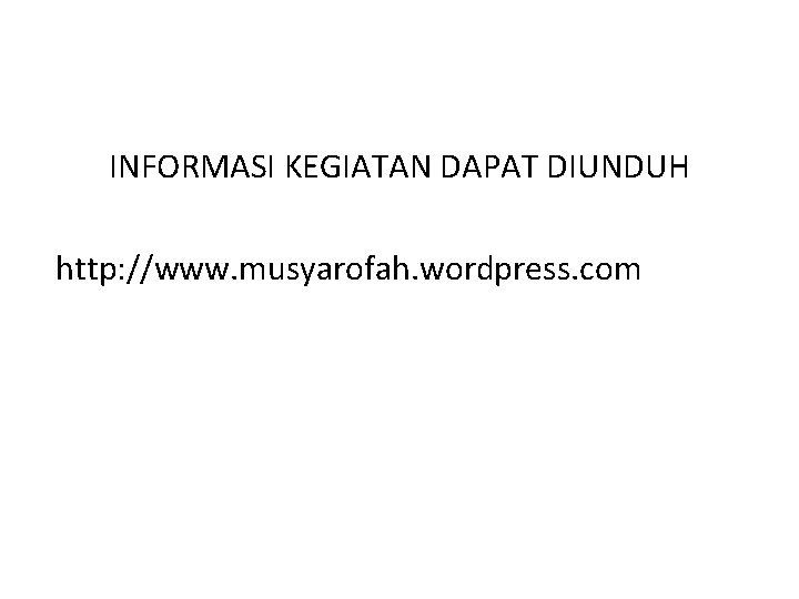 INFORMASI KEGIATAN DAPAT DIUNDUH http: //www. musyarofah. wordpress. com