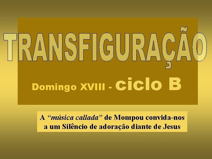 """Domingo XVIII - ciclo B A """"música callada"""" de Mompou convida-nos a um Silêncio"""