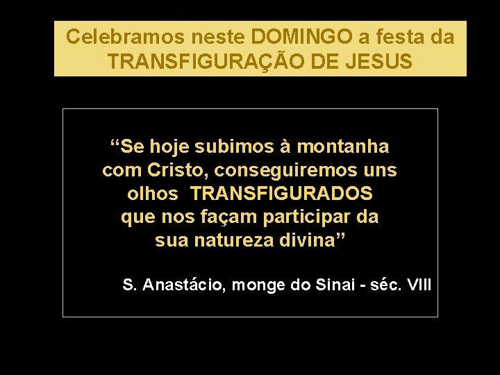"""Celebramos neste DOMINGO a festa da TRANSFIGURAÇÃO DE JESUS """"Se hoje subimos à montanha"""