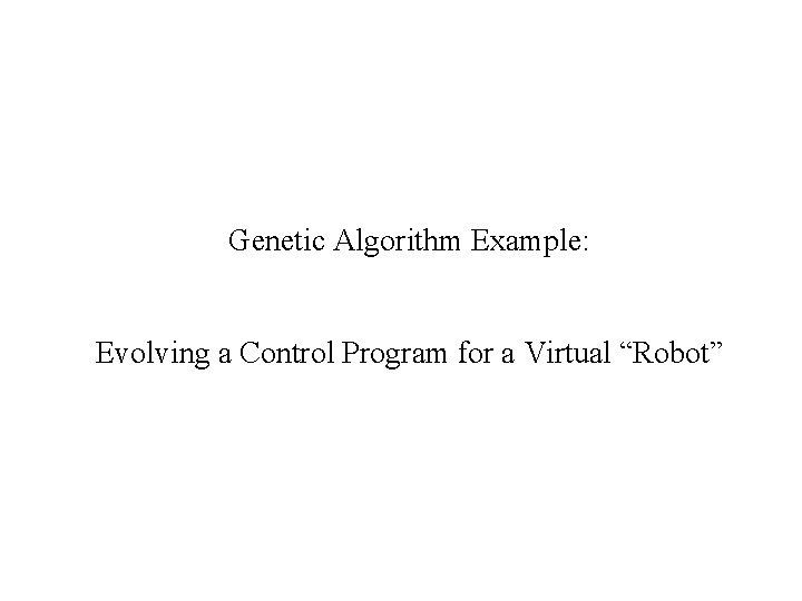 """Genetic Algorithm Example: Evolving a Control Program for a Virtual """"Robot"""""""