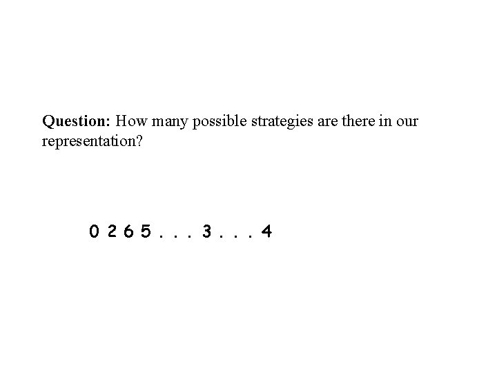 Question: How many possible strategies are there in our representation? 0 2 6 5.