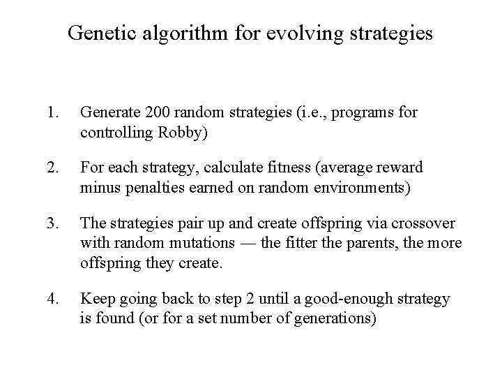 Genetic algorithm for evolving strategies 1. Generate 200 random strategies (i. e. , programs