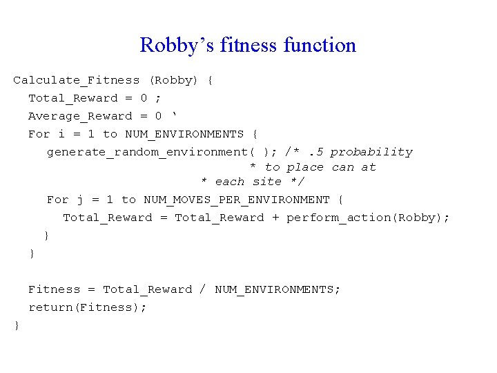 Robby's fitness function Calculate_Fitness (Robby) { Total_Reward = 0 ; Average_Reward = 0 '