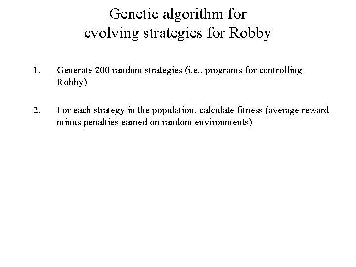 Genetic algorithm for evolving strategies for Robby 1. Generate 200 random strategies (i. e.
