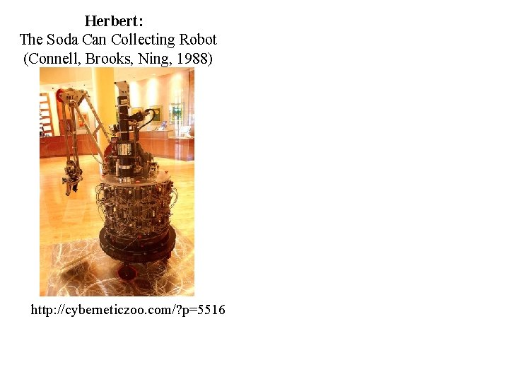 Herbert: The Soda Can Collecting Robot (Connell, Brooks, Ning, 1988) http: //cyberneticzoo. com/? p=5516
