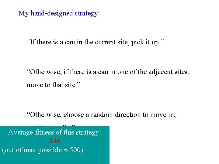 """My hand-designed strategy: """"If there is a can in the current site, pick it"""