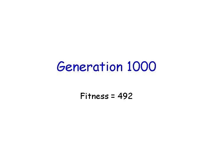 Generation 1000 Fitness = 492
