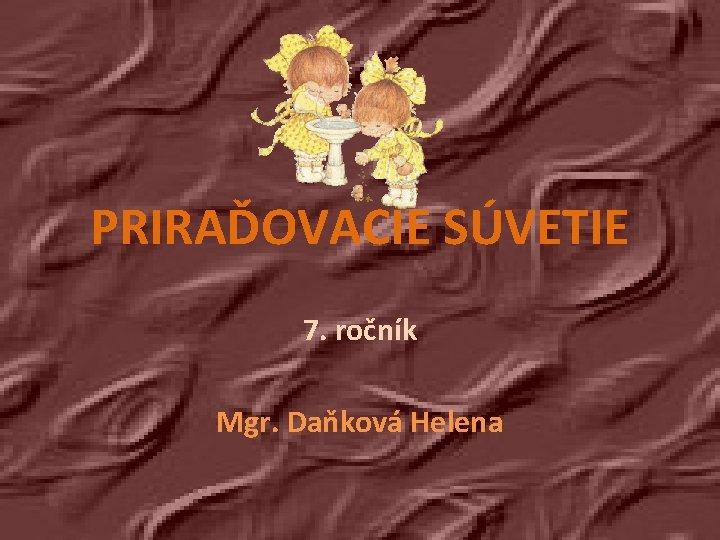 PRIRAĎOVACIE SÚVETIE 7. ročník Mgr. Daňková Helena