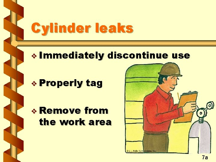 Cylinder leaks v Immediately v Properly discontinue use tag v Remove from the work