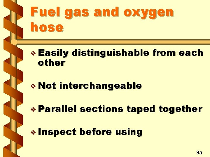 Fuel gas and oxygen hose v Easily other v Not distinguishable from each interchangeable