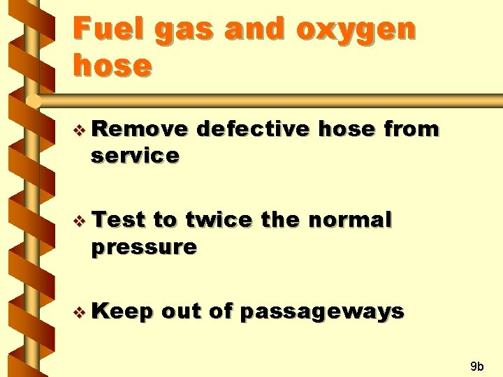 Fuel gas and oxygen hose v Remove service defective hose from v Test to