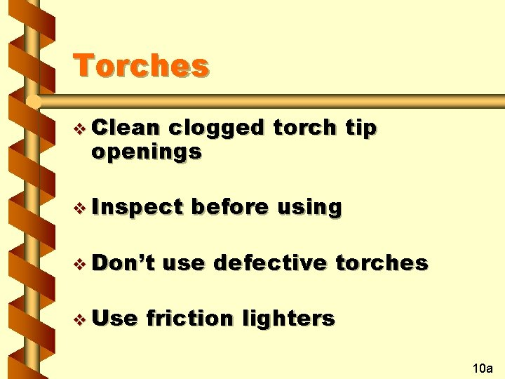 Torches v Clean clogged torch tip openings v Inspect v Don't v Use before