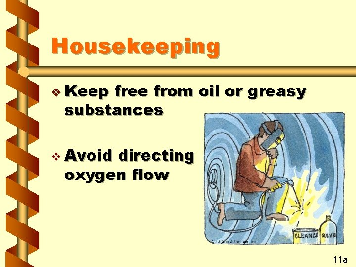 Housekeeping v Keep free from oil or greasy substances v Avoid directing oxygen flow
