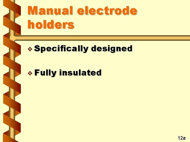 Manual electrode holders v Specifically v Fully designed insulated 12 a