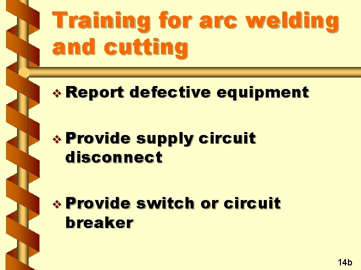 Training for arc welding and cutting v Report defective equipment v Provide supply circuit