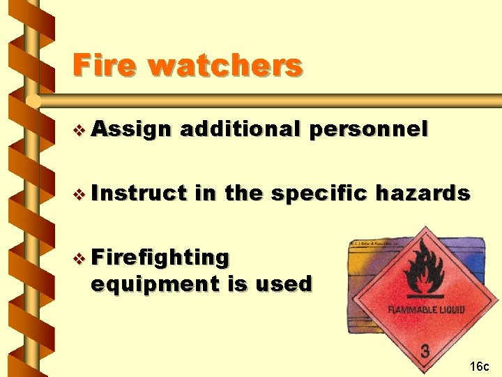 Fire watchers v Assign additional personnel v Instruct in the specific hazards v Firefighting