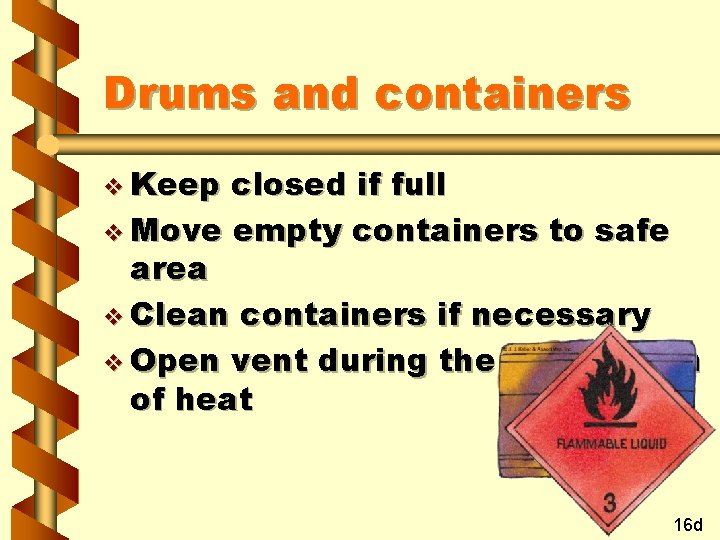 Drums and containers v Keep closed if full v Move empty containers to safe