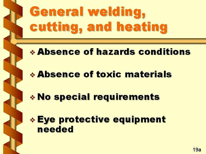General welding, cutting, and heating v Absence of hazards conditions v Absence of toxic