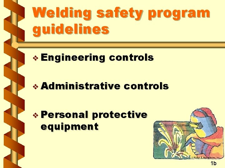 Welding safety program guidelines v Engineering controls v Administrative controls v Personal protective equipment