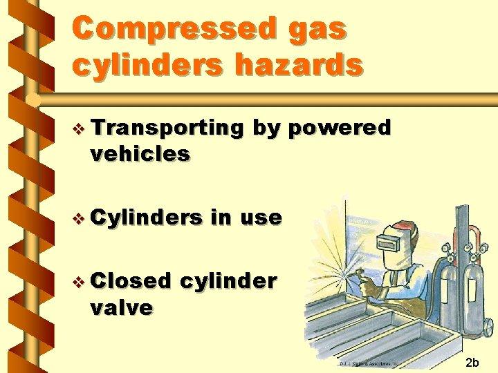 Compressed gas cylinders hazards v Transporting vehicles v Cylinders v Closed valve by powered