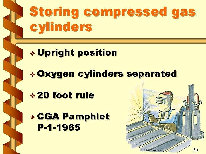 Storing compressed gas cylinders v Upright position v Oxygen cylinders separated v 20 foot