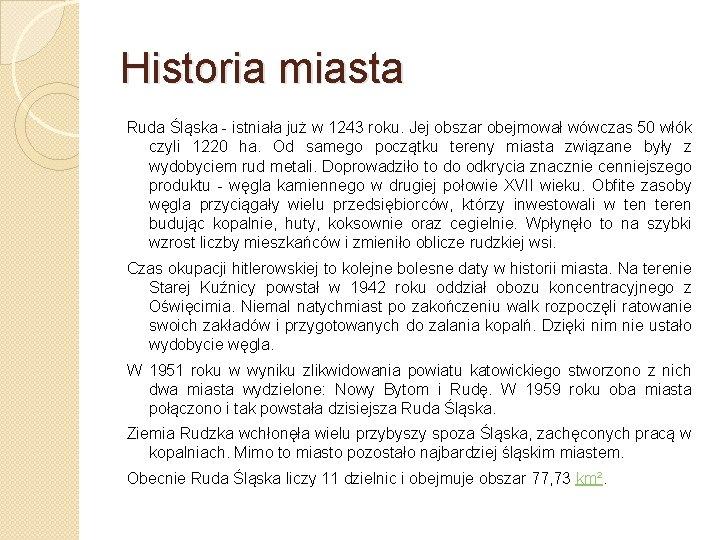 Historia miasta Ruda Śląska - istniała już w 1243 roku. Jej obszar obejmował wówczas