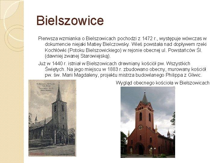 Bielszowice Pierwsza wzmianka o Bielszowicach pochodzi z 1472 r. , występuje wówczas w dokumencie