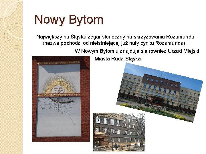 Nowy Bytom Największy na Śląsku zegar słoneczny na skrzyżowaniu Rozamunda (nazwa pochodzi od nieistniejącej