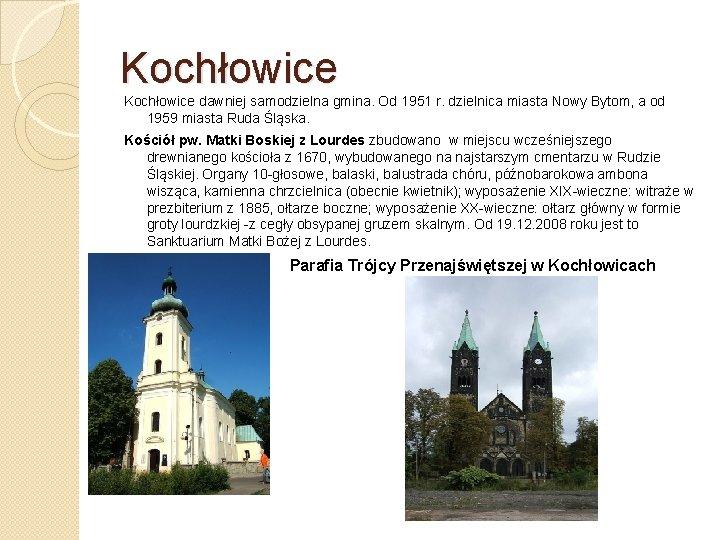 Kochłowice dawniej samodzielna gmina. Od 1951 r. dzielnica miasta Nowy Bytom, a od 1959