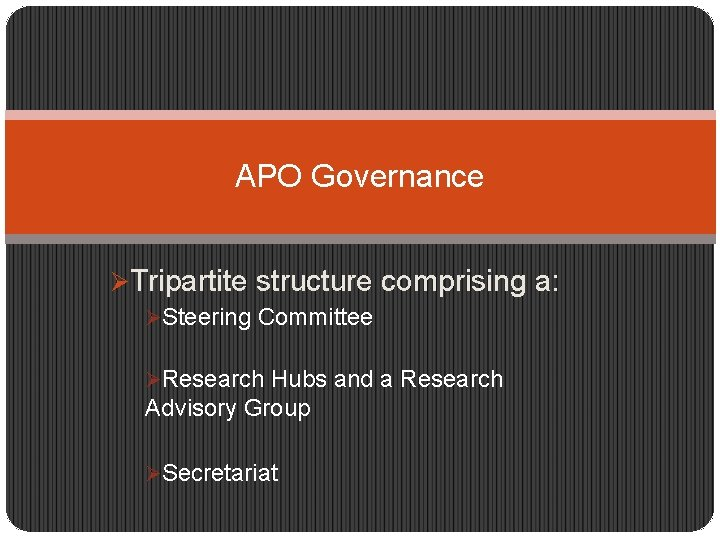 APO Governance ØTripartite structure comprising a: ØSteering Committee ØResearch Hubs and a Research Advisory
