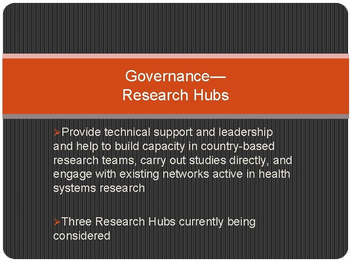 Governance— Research Hubs ØProvide technical support and leadership and help to build capacity in