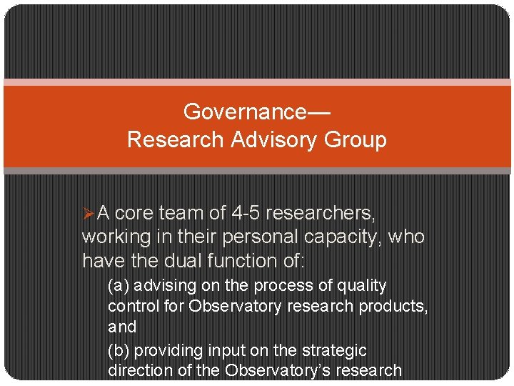 Governance— Research Advisory Group ØA core team of 4 -5 researchers, working in their