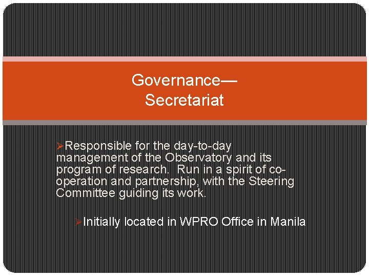 Governance— Secretariat ØResponsible for the day-to-day management of the Observatory and its program of