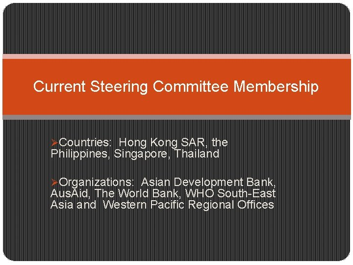 Current Steering Committee Membership ØCountries: Hong Kong SAR, the Philippines, Singapore, Thailand ØOrganizations: Asian