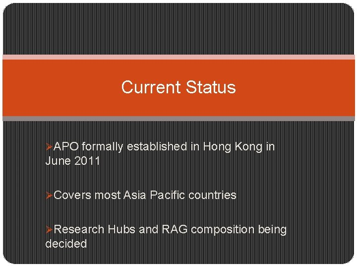 Current Status ØAPO formally established in Hong Kong in June 2011 ØCovers most Asia