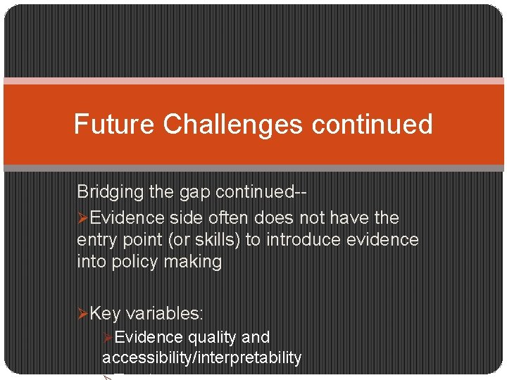 Future Challenges continued Bridging the gap continued-ØEvidence side often does not have the entry